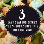 3 easy seafood dishes you should serve this thanksgiving